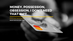 Money, Possession, Obsession, I Don't Need That Sh*t