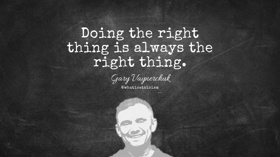 """Doing the right thing is always the right thing."" - Gary Vaynerchuk"