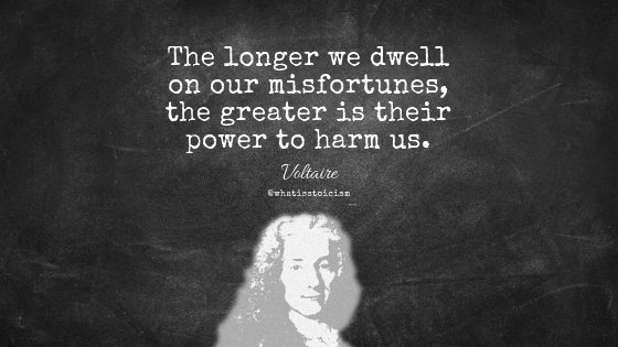 """The longer we dwell on our misfortunes, the greater is their power to harm us."" - Voltaire"