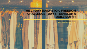 The 21-Day Daily Stoic Freedom Challenge – Day 3 – Develop A Daily Outfit