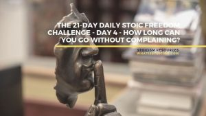 The 21-Day Daily Stoic Freedom Challenge – Day 4 – How Long Can You Go Without Complaining?
