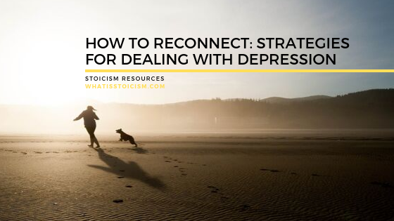 How To Reconnect: Strategies For Dealing With Depression