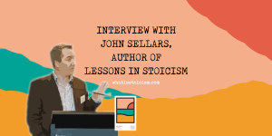 Interview with John Sellars, author of Lessons in Stoicism