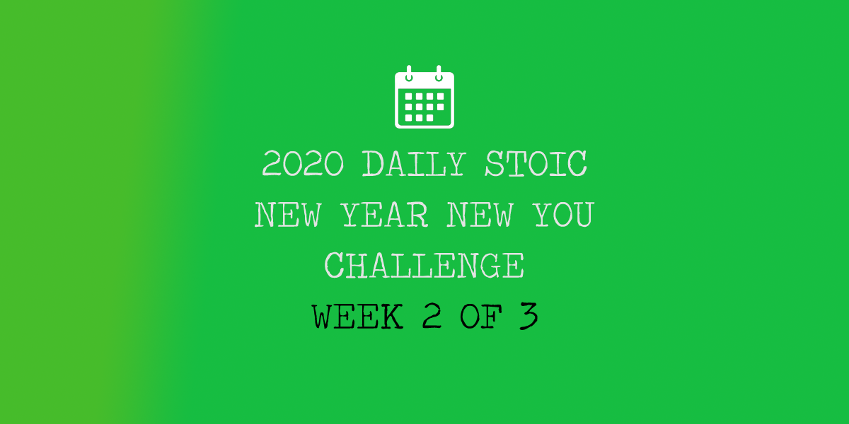 Daily Stoic New Year New You Challenge – Week 2 of 3